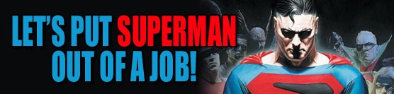 Let's Put Superman Out of a Job!