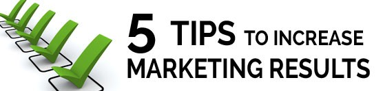 Five Tips to Increase Your Marketing Results