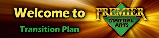 Welcome to Premier Martial Arts – Transistion Plan